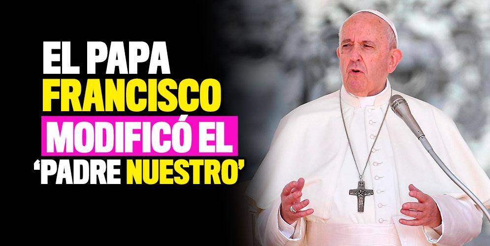 papa Francisco modificó el Padre Nuestro